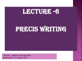 Lecture -6 Precis  writing