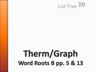 Therm /Graph  Word Roots B pp. 5 & 13