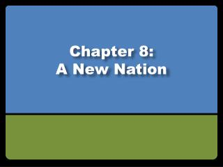 Chapter 8: A New Nation