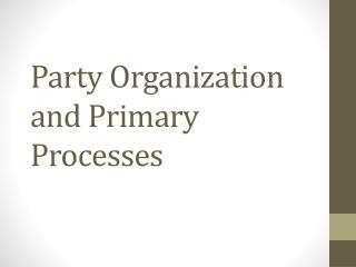 Party Organization and Primary Processes