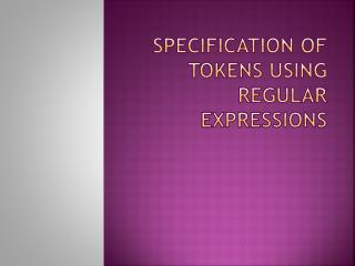 Specification of tokens using regular expressions