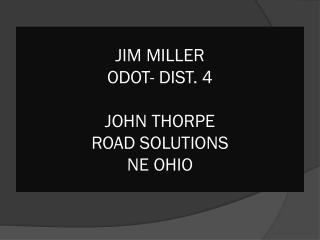 JIM MILLER ODOT- DIST. 4 JOHN THORPE ROAD SOLUTIONS NE OHIO