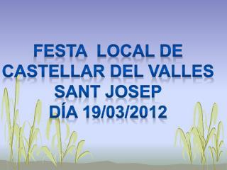 Festa  local de Castellar del valles Sant josep Día 19/03/2012