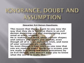 Ignorance, Doubt and Assumption