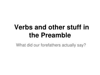 Verbs and other stuff in the Preamble