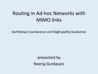 Routing in Ad-hoc Networks with MIMO links Karthikeyan Sundaresan  and  Raghupathy Sivakumar