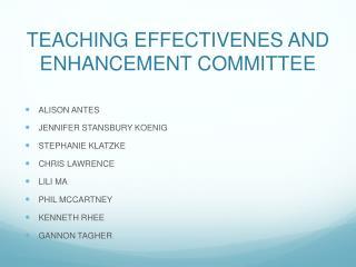 TEACHING EFFECTIVENES AND ENHANCEMENT COMMITTEE