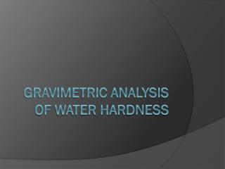 Gravimetric  Analysis of water hardness