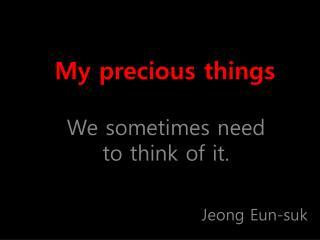 My precious things