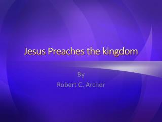 Jesus Preaches the kingdom