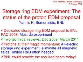 Storage ring EDM experiment: The status of the proton EDM proposal Yannis K. Semertzidis, BNL