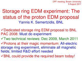 Storage ring EDM experiment: The status of the proton EDM proposal Yannis K. Semertzidis, BNL
