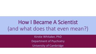 How I Became A Scientist (and what does that even mean?)