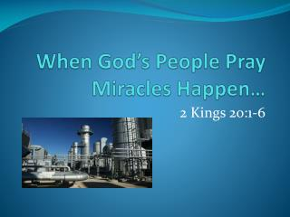 When  God's People Pray Miracles Happen …