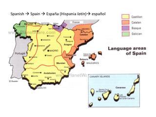 Spanish   Spain   España  (Hispania  latín )  español