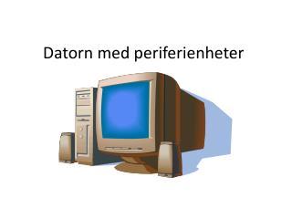 Datorn med periferienheter