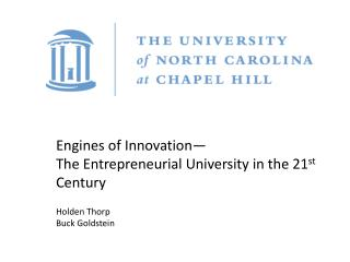 Engines of Innovation — The  Entrepreneurial University in the 21 st  Century Holden Thorp