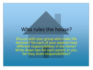 Who rules the house?