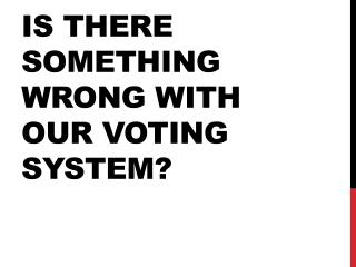 Is there something wrong with our voting system?