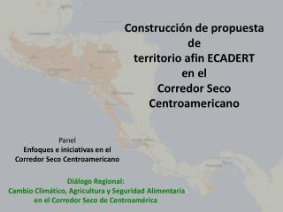 Construcción  de  propuesta  de  territorio afin ECADERT  en  el  Corredor Seco Centroamericano