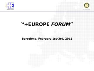 """+EUROPE  FORUM "" Barcelona,  February  1st-3rd, 2013"