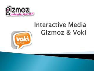 Interactive Media Gizmoz &  Voki