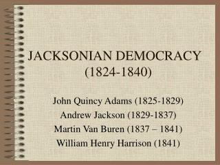 JACKSONIAN DEMOCRACY   1824-1840