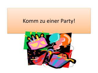 Komm zu einer  Party!