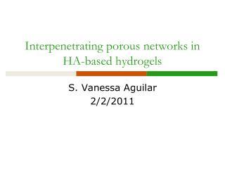 Interpenetrating porous networks in HA-based hydrogels