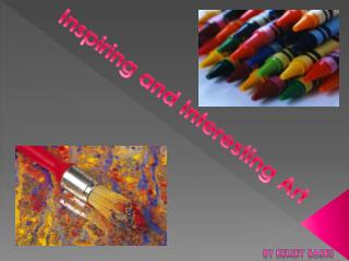 Inspiring and Interesting Art