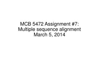 MCB 5472 Assignment  #7: Multiple sequence alignment March 5,  2014