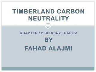 Timberland Carbon Neutrality Chapter 12 Closing Case  3 By  Fahad Alajmi