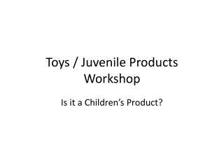 Toys / Juvenile Products Workshop