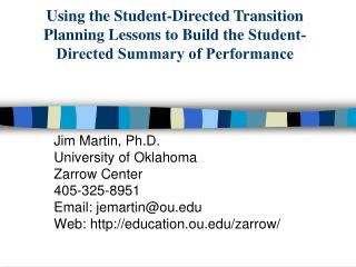 Jim Martin, Ph.D. University of Oklahoma Zarrow Center 405-325-8951 Email: jemartinou Web: education.ou
