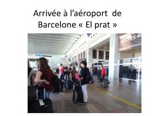 Arrivée à l'aéroport  de Barcelone «El  prat »