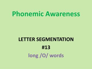 Phonemic  Awareness LETTER SEGMENTATION #13 long /O/ words