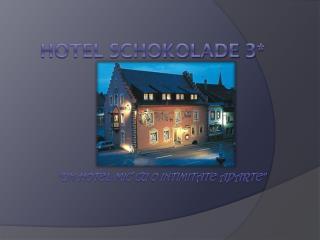 """hotel schokolade  3 * """" Un hotel mic cu o intimitate aparte """""""