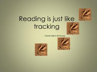 Reading is just like tracking                                       A book made in Ali  Curung