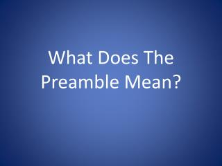 What  D oes  T he Preamble Mean?