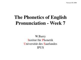 The Phonetics of English Pronunciation - Week 7