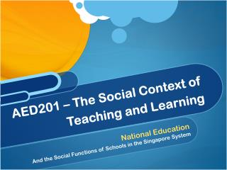 AED201 – The Social Context of  Teaching and Learning
