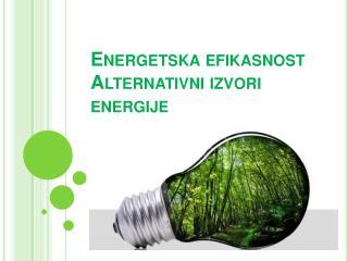 Energetska efikasnost Alternativni izvori energije
