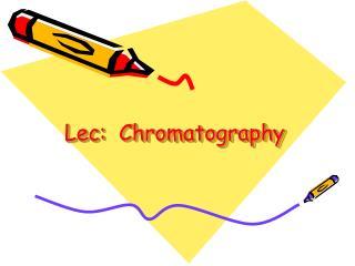 Lec:  Chromatography