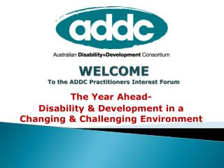 WELCOME To the ADDC Practitioners Interest Forum