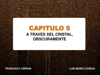CAPITULO 5 A TRAVÉS DEL CRISTAL, OBSCURAMENTE