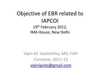 Objective of EBR related to IAPCOI 19 th  February 2012,  IMA House, New Delhi
