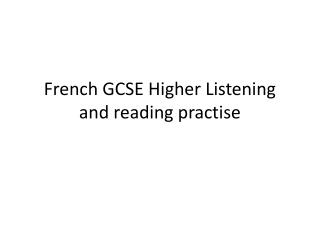 French GCSE Higher Listening and reading practise