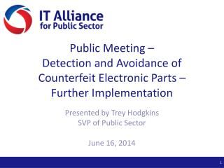 Public Meeting �  Detection and Avoidance of Counterfeit Electronic Parts � Further Implementation