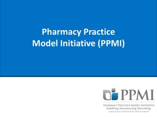 Pharmacy Practice  Model Initiative (PPMI)