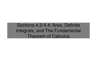 Sections 4.2-4.4: Area, Definite Integrals, and The Fundamental Theorem of Calculus